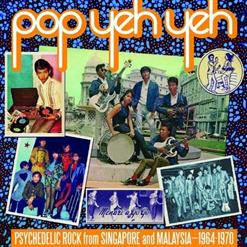 Pop Yeh Yeh: Psychedelic Rock From Singapore And Malaysia — 1964–1970